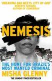 Nemesis: The Hunt for Brazil´s Most Wanted Criminal - Misha Glenny