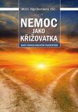 Nemoc jako křižovatka: rady onkologickým pacientům - Olga Dostálová