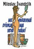 Nemravná dívka na vdávání - Miloslav Švandrlík