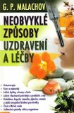 Neobvyklé způsoby uzdravení a léčby - G.P. Malachov