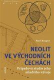 Neolit ve východních Čechách - Pavel Burgert