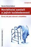 Neviditelní senioři a jejich každodennost - Marcela Petrová Kafková