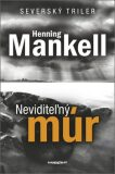 Neviditeľný múr - Henning Mankell