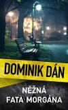 Něžná fata morgána - Dominik Dán