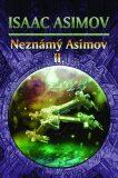 Neznámý Asimov 2. - Isaac Asimov, ...