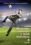 Neztraťte motivaci v době blahobytu - Marian Jelínek, ...