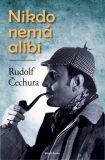 Nikdo nemá alibi - Rudolf Čechura