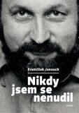 Nikdy jsem se nenudil - František Janouch