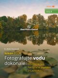 Nikon DSLR: Fotografujte vodu dokonale - B. BoNo Novosad
