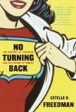 No Turning Back : The History of Feminism and the Future of Women - Freedman Estelle