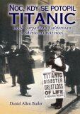 Noc, kdy se potopil Titanic - Daniel Allen Butler