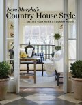 Nora Murphy's Country House Style: Making Your Home a Country House - Nora Murphy,  Deborah Golden, ...