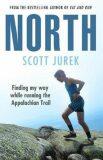 North: Finding My Way While Running the Appalachian Trail - Scott Jurek, Steve Friedman