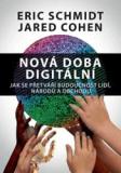 Nová doba digitální – Jak se přetváří budoucnost lidí, národů a obchodu - Eric Schmidt, Jared Cohen