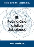 Nová infinitní matematika: III. Reálná čísla a jejich diskretizace - Petr Vopěnka