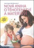Nová kniha o těhotenství a mateřství - Miloš Velemínský, ...