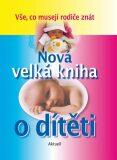 Nová velká kniha o dítěti - kolektiv autorů