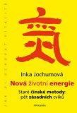 Nová životní energie. Staré čínské metody: pět zásadních cviků - Jochumová Inka