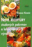 Nové receptúry studených pokrmov a lahôdkových výrobkov - Konrád Kendík