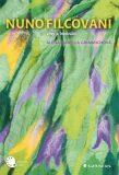 Nunofilcování - tkaninové plstění - Alena Isabella Grimmichová