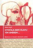 Otočila jsem hlavu tím směrem ... – Rozhovory se ženami o literatuře a jiném - Radim Kopáč
