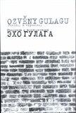 Ozvěny Gulagu / Echo Gulaga – Povídky a vzpomínky / Rasskazy i vospominanija - Lukáš Babka, ...