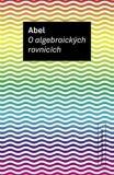 O algebraických rovnicích - Niels Henrik Abel