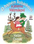 O hajném Robátkovi a jelenu Větrníkovi - Václav Čtvrtek