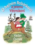O hajném Robátkovi a jelenu Větrníkovi - Václav Čtvrtek, ...