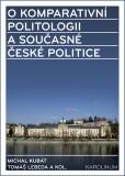O komparativní politologii a současné české politice - Michal Kubát, Tomáš Lebeda