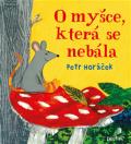 O myšce, která se nebála - Petr Horáček