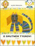 O smutném tygrovi - Alois Mikulka