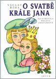 O svatbě krále Jana - Helena Zmatlíková, ...