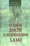 O svém životě si rozhodujeme sami - Miroslava Holoubková