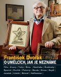 O umělcích, jak je neznáme - František Dvořák, ...