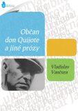 Občan Don Quijote a jiné prózy - Vladislav Vančura