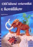 Obľúbené zvieratká z korálikov - Ingrid Moras