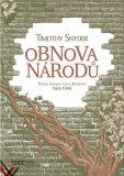 Obnova národů - Polsko, Ukrajina, Litva, Bělorusko 1569-1999 - Timothy Snyder