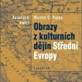 Obrazy z kulturních dějin Střední Evropy - Martin C. Putna