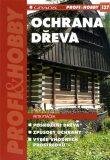 Ochrana dřeva - Poškození dřeva, způsoby ochrany, výběr vhodných prostředků - Petr Ptáček