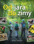 Od jara do zimy: Výpravy do naší přírody po celý rok - Miloš Anděra