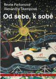 Od sebe, k sobě - Beata Parkanová, ...
