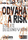 Odvaha a risk. Století designu v UPM - Iva Knobloch