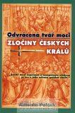Odvrácená tvář moci – Zločiny českých králů - Antonín Polách