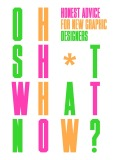 Oh Sh*t... What Now?: Honest Advice for New Graphic Designers - Craig Oldham