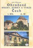 Ohrožené hrady, zámky a tvrze Čech, 1. díl (A-M) - Jiří Úlovec