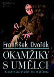 Okamžiky s umělci - František Dvořák