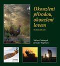 Okouzleni přírodou, okouzleni lovem - Václav Chaloupek, ...