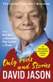 Only Fools and Stories: From Del Boy to Granville, Pop Larkin to Frost - David Jason
