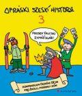 Opráski sčeskí historje 3 - kompendium čezkíhc ďějin pro žkolu, pisárnu i dúm - jaz